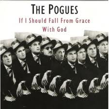 If I Should Fall From Grace With God The Pogues